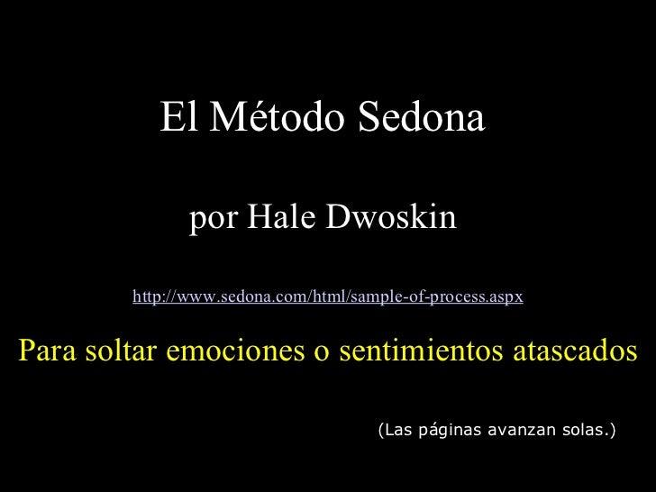 El M étodo  Sedona    por Hale Dwoskin   http://www.sedona.com/html/sample-of-process.aspx Para soltar emociones o sentimi...