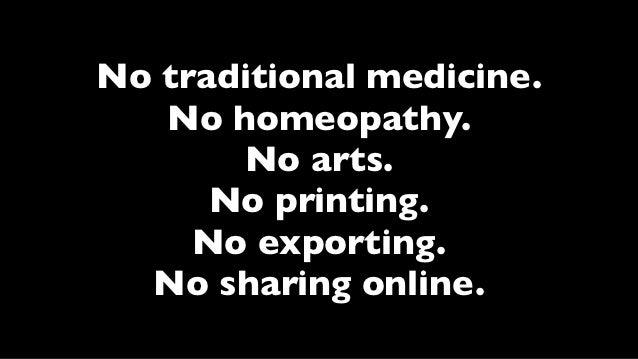 No traditional medicine.   No homeopathy.       No arts.      No printing.     No exporting.  No sharing online.