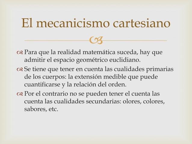 El mecanicismo cartesiano                          Para que la realidad matemática suceda, hay que  admitir el espacio g...
