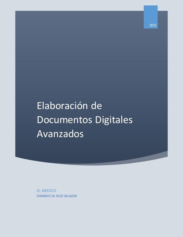 Elaboración de Documentos Digitales Avanzados 2015 EL MEDICO DAMARIZ M. RUIZ SALAZAR