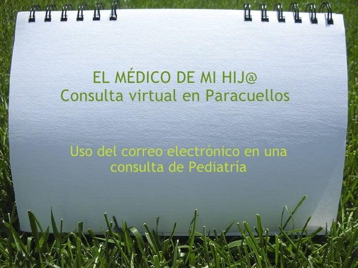 EL MÉDICO DE MI HIJ@ Consulta virtual en Paracuellos Uso del correo electrónico en una consulta de Pediatría