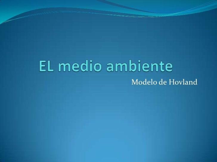 EL medio ambiente <br />Modelo de Hovland<br />