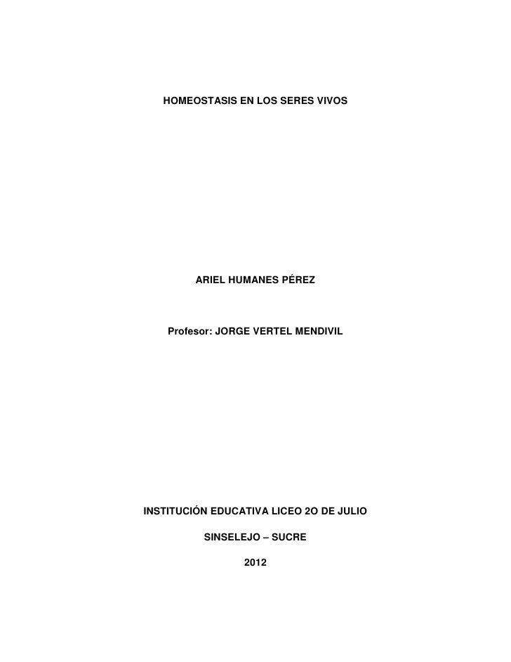 HOMEOSTASIS EN LOS SERES VIVOS         ARIEL HUMANES PÉREZ    Profesor: JORGE VERTEL MENDIVILINSTITUCIÓN EDUCATIVA LICEO 2...