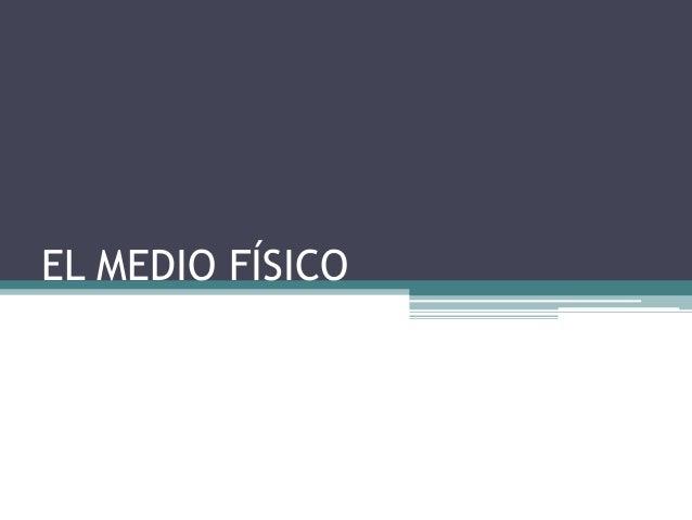 EL MEDIO FÍSICO