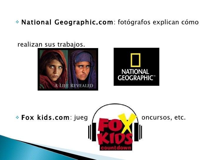 <ul><li>National Geographic.com : fotógrafos explican cómo </li></ul><ul><li>realizan sus trabajos. </li></ul><ul><li>Fox ...