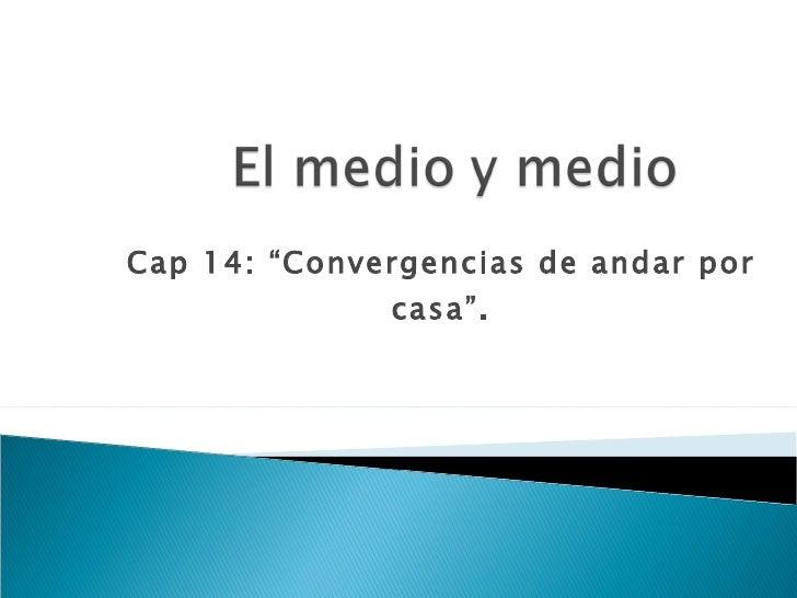 "Cap 14: ""Convergencias de andar por casa"". Natalia Martínez López"