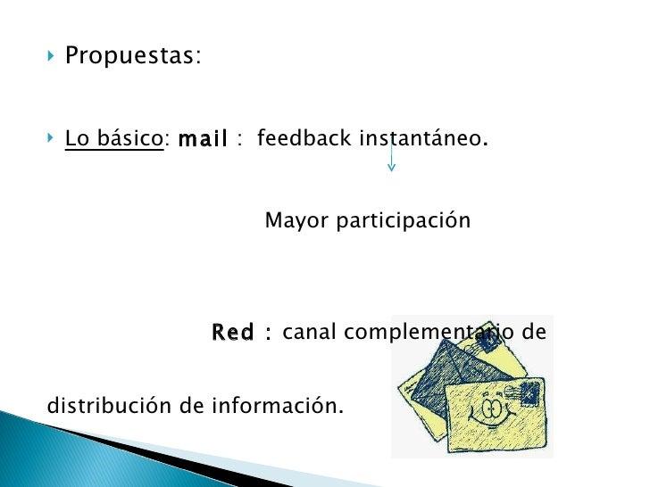 <ul><li>Propuestas: </li></ul><ul><li>Lo básico :  mail  :  feedback instantáneo . </li></ul><ul><li>  Mayor participación...