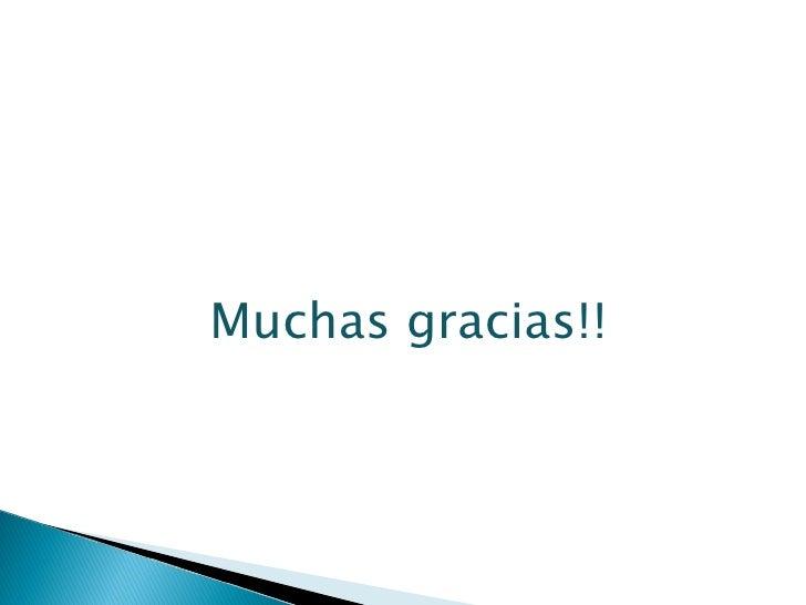 <ul><ul><ul><ul><ul><li>Muchas gracias!! </li></ul></ul></ul></ul></ul>
