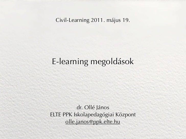 Civil-Learning 2011. május 19.E-learning megoldások           dr. Ollé JánosELTE PPK Iskolapedagógiai Központ      olle.ja...