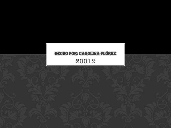 HECHO POR: CAROLINA FLÓREZ        20012
