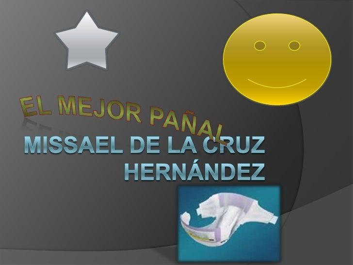 Missael de la cruzHernández <br />El mejor pañal <br />