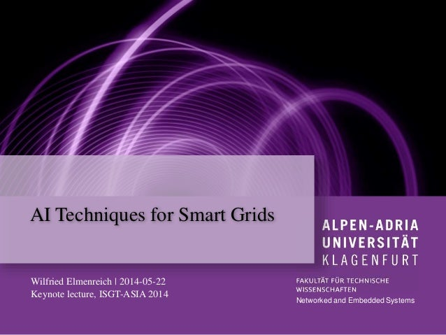 AI Techniques for Smart Grids Networked and Embedded Systems Wilfried Elmenreich | 2014-05-22 Keynote lecture, ISGT-ASIA 2...