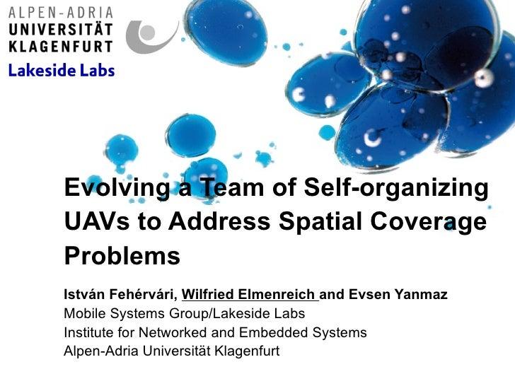 Evolving a Team of Self-organizingUAVs to Address Spatial CoverageProblemsIstván Fehérvári, Wilfried Elmenreich and Evsen ...