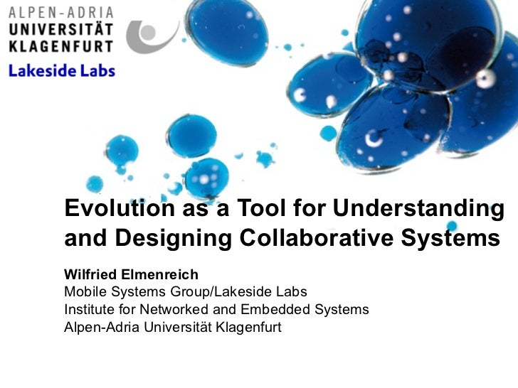 Evolution as a Tool for Understanding and Designing Collaborative Systems Wilfried Elmenreich Mobile Systems Group/Lakesid...