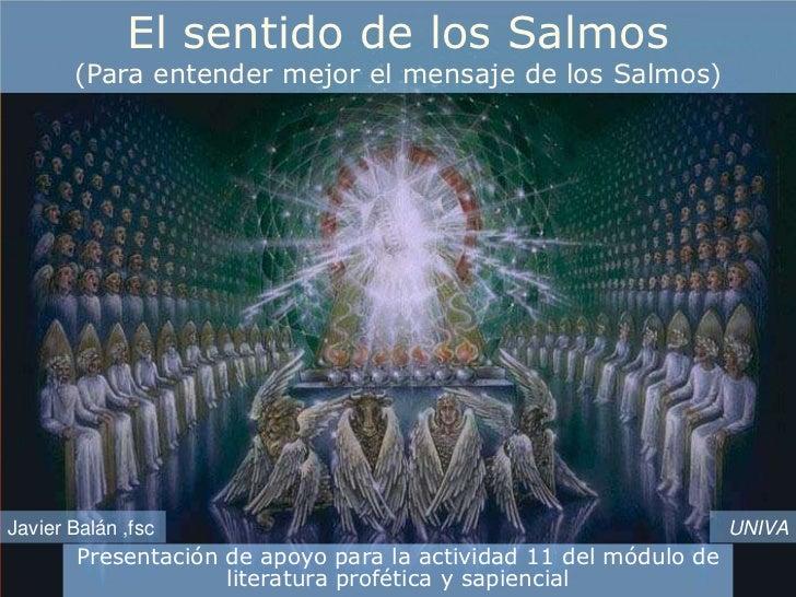 El sentido de los Salmos       (Para entender mejor el mensaje de los Salmos)Javier Balán ,fsc                            ...