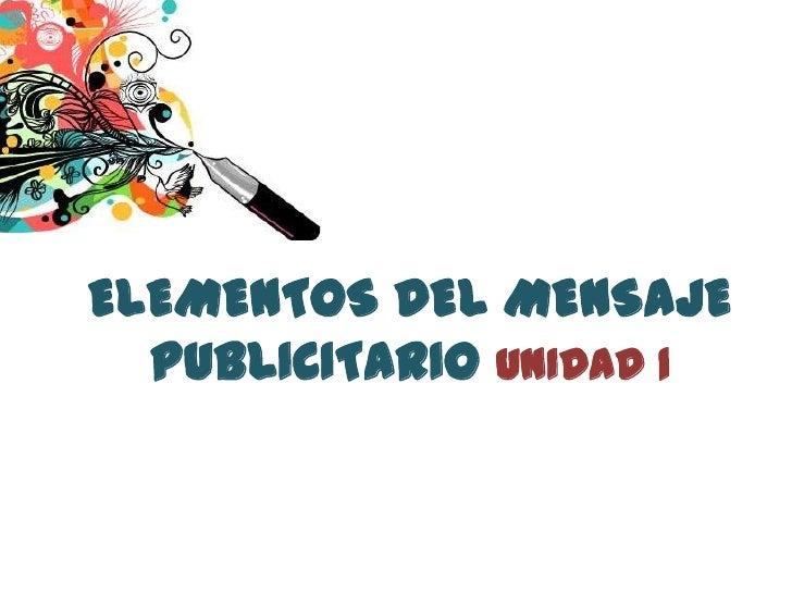 ELEMENTOS DEL MENSAJE  PUBLICITARIO UNIDAD 1