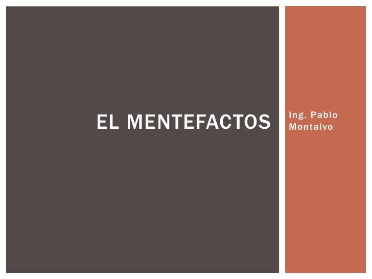 Ing. Pablo Montalvo<br />El Mentefactos<br />