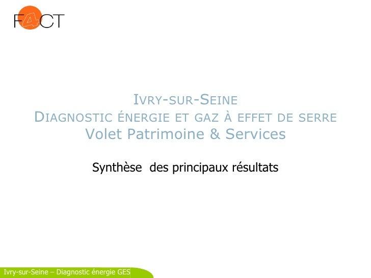 IVRY-SUR-SEINE          DIAGNOSTIC ÉNERGIE ET GAZ À EFFET DE SERRE                Volet Patrimoine & Services             ...