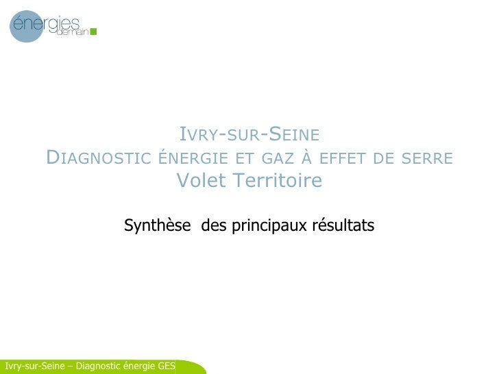 IVRY-SUR-SEINE          DIAGNOSTIC ÉNERGIE ET GAZ À EFFET DE SERRE                       Volet Territoire                 ...