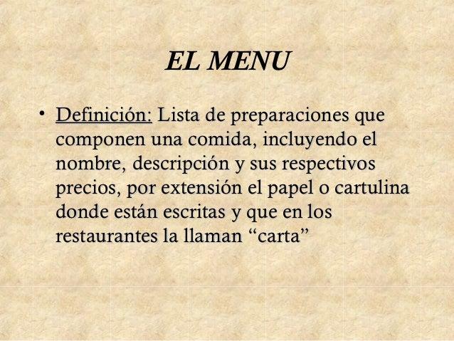 EL MENU• Definición: Lista de preparaciones que  componen una comida, incluyendo el  nombre, descripción y sus respectivos...