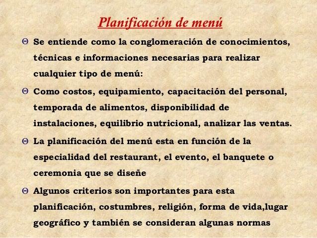 Planificación de menúΘ Se entiende como la conglomeración de conocimientos,  técnicas e informaciones necesarias para real...