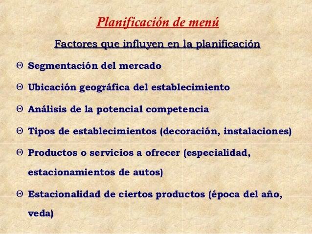 Planificación de menú          Factores que influyen en la planificaciónΘ Segmentación del mercadoΘ Ubicación geográfica d...