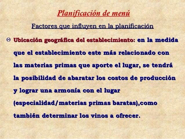 Planificación de menú        Factores que influyen en la planificaciónΘ Ubicación geográfica del establecimiento: en la me...