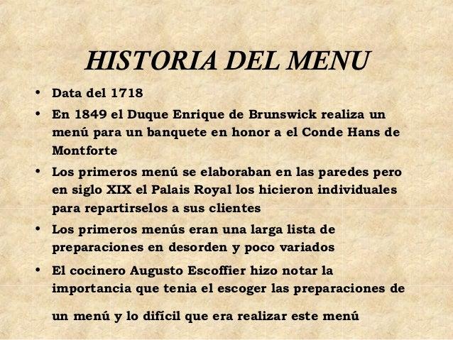 HISTORIA DEL MENU• Data del 1718• En 1849 el Duque Enrique de Brunswick realiza un  menú para un banquete en honor a el Co...