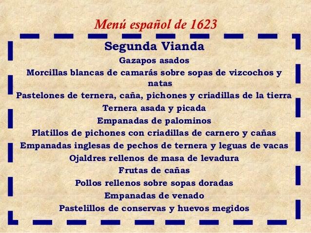 Menú español de 1623                    Segunda Vianda                         Gazapos asados  Morcillas blancas de camará...