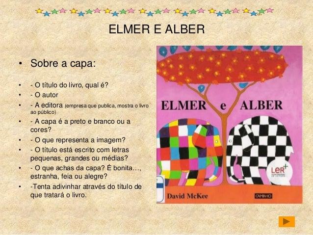ELMER E ALBER • Sobre a capa: • - O título do livro, qual é? • - O autor • - A editora (empresa que publica, mostra o livr...