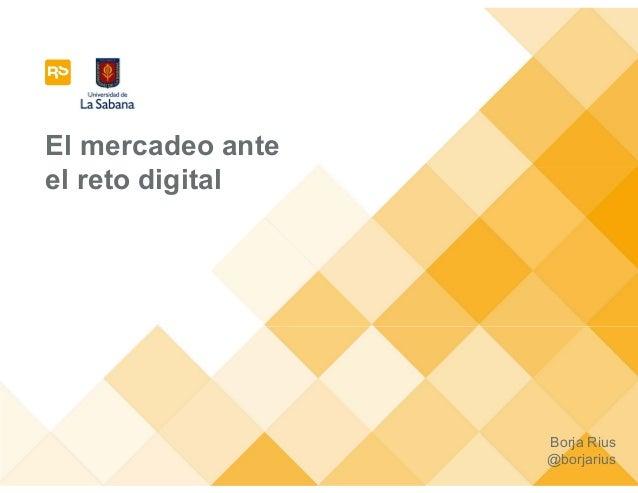 El mercadeo ante  el reto digital  Borja Rius  @borjarius
