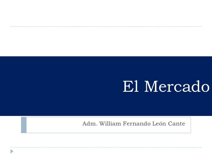 El Mercado  Adm. William Fernando León Cante