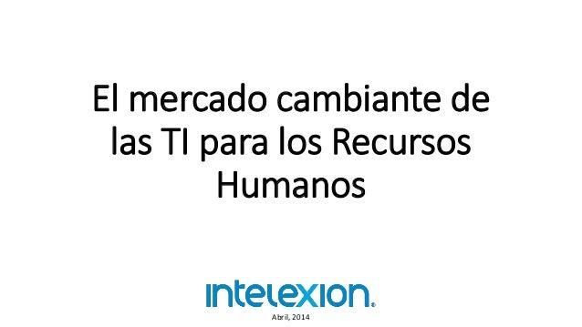 El mercado cambiante de las TI para los Recursos Humanos Abril, 2014