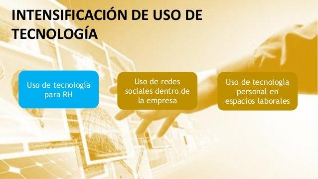 INTENSIFICACIÓN DE USO DE TECNOLOGÍA Uso de tecnología personal en espacios laborales Uso de redes sociales dentro de la e...