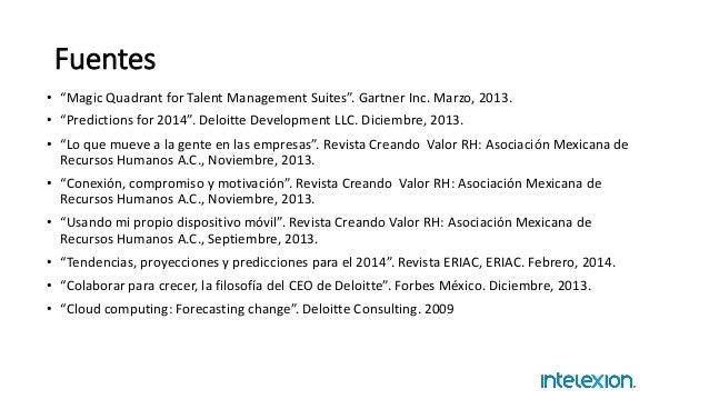 "Fuentes • ""Magic Quadrant for Talent Management Suites"". Gartner Inc. Marzo, 2013. • ""Predictions for 2014"". Deloitte Deve..."