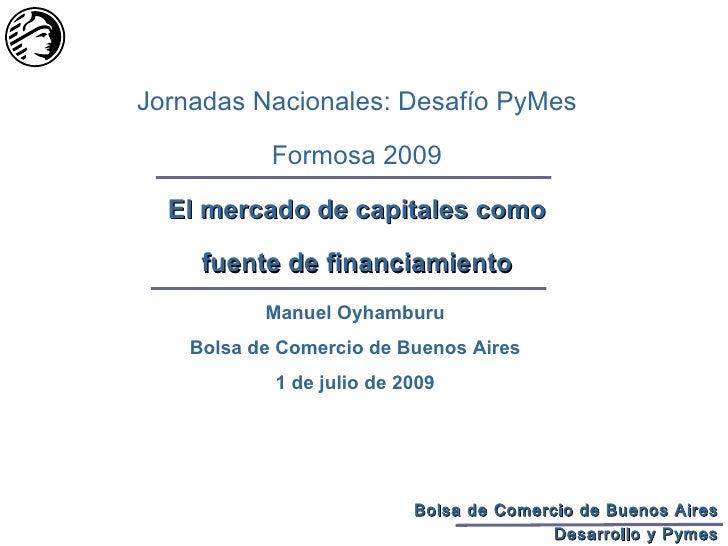 Jornadas Nacionales: Desafío PyMes              Formosa 2009    El mercado de capitales como       fuente de financiamient...