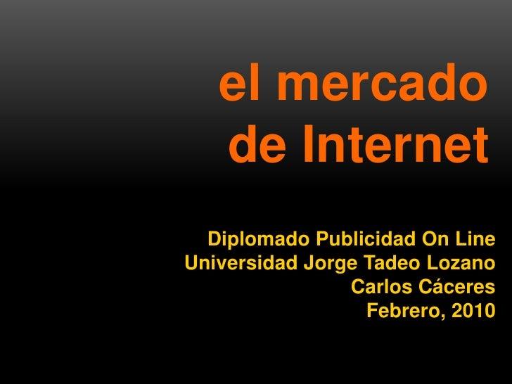 el mercado                 de Internet          Diplomado Publicidad On Line        Universidad Jorge Tadeo Lozano        ...