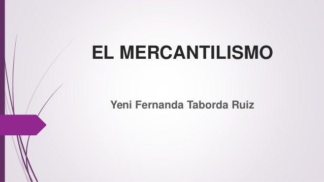 EL MERCANTILISMO Yeni Fernanda Taborda Ruiz