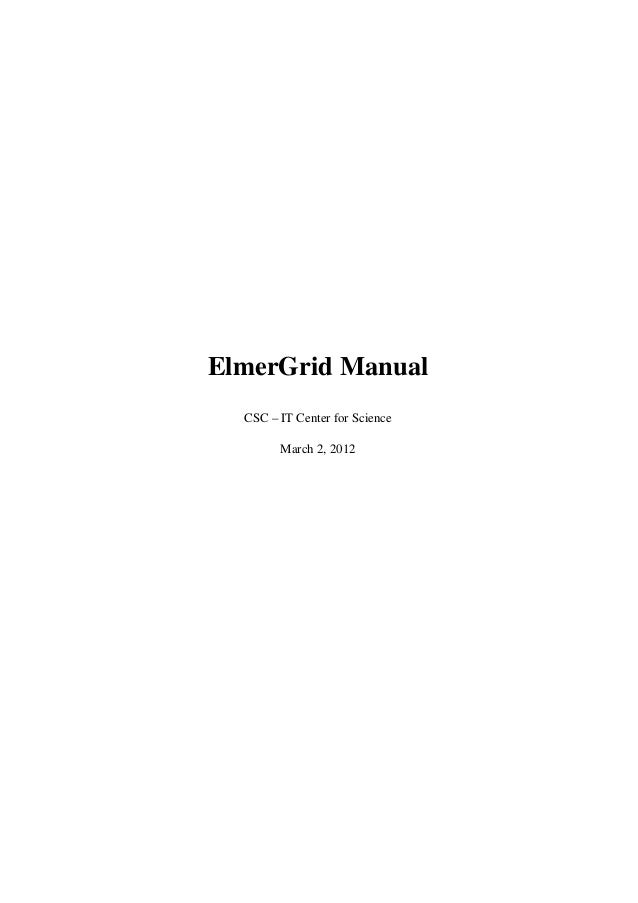ElmerGrid Manual CSC – IT Center for Science March 2, 2012