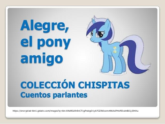 Alegre, el pony amigo COLECCIÓN CHISPITAS Cuentos parlantes https://encrypted-tbn1.gstatic.com/images?q=tbn:ANd9GcRrEnCT1g...