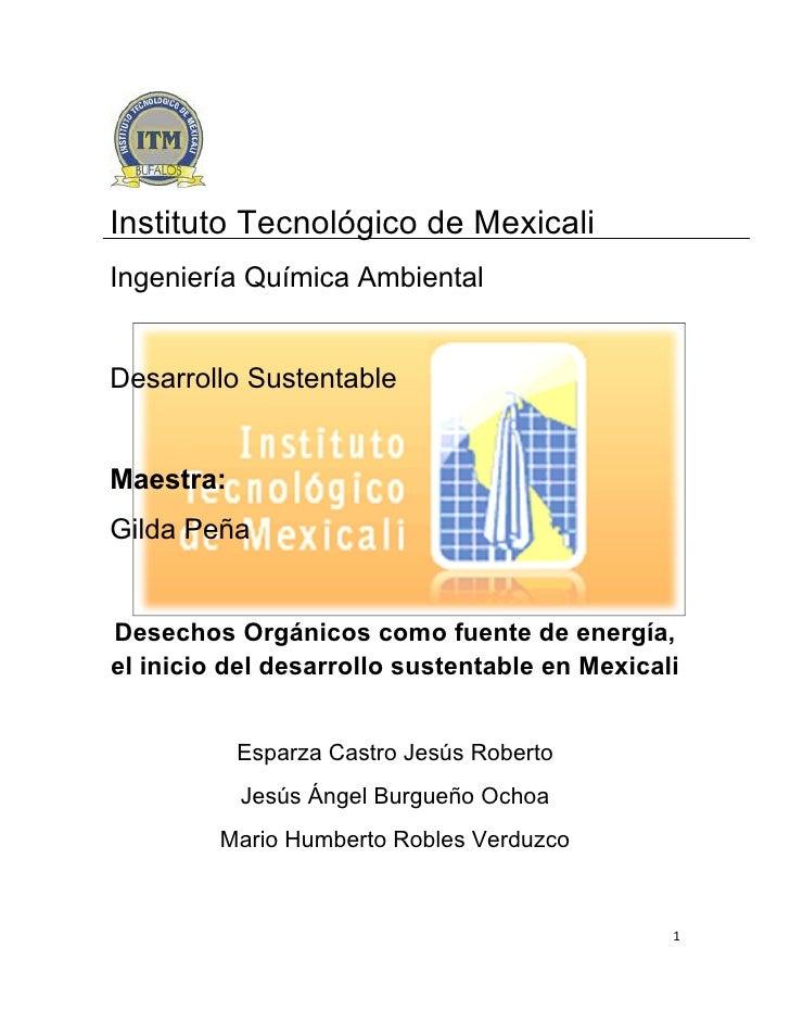 Instituto Tecnológico de MexicaliIngeniería Química AmbientalDesarrollo SustentableMaestra:Gilda PeñaDesechos Orgánicos co...