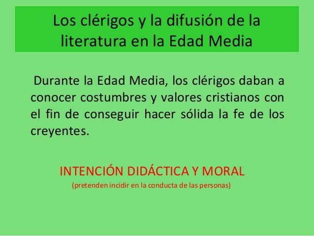 Los clérigos y la difusión de la literatura en la Edad Media Durante la Edad Media, los clérigos daban a conocer costumbre...