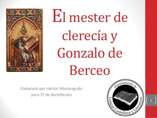 El mester de clerecía y Gonzalo de Berceo Elaborado por Héctor Monteagudo para 1º de Bachillerato 1