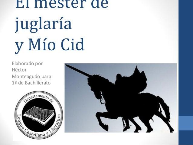 El mester de juglaría y Mío Cid Elaborado por Héctor Monteagudo para 1º de Bachillerato
