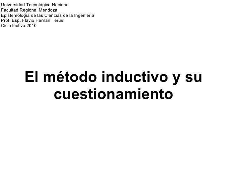 El método inductivo y su cuestionamiento Universidad Tecnológica Nacional Facultad Regional Mendoza Epistemología de las C...