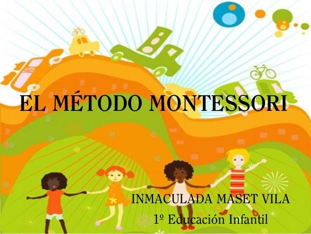 EL MÉTODO MONTESSORI INMACULADA MASET VILA 1º Educación Infantil