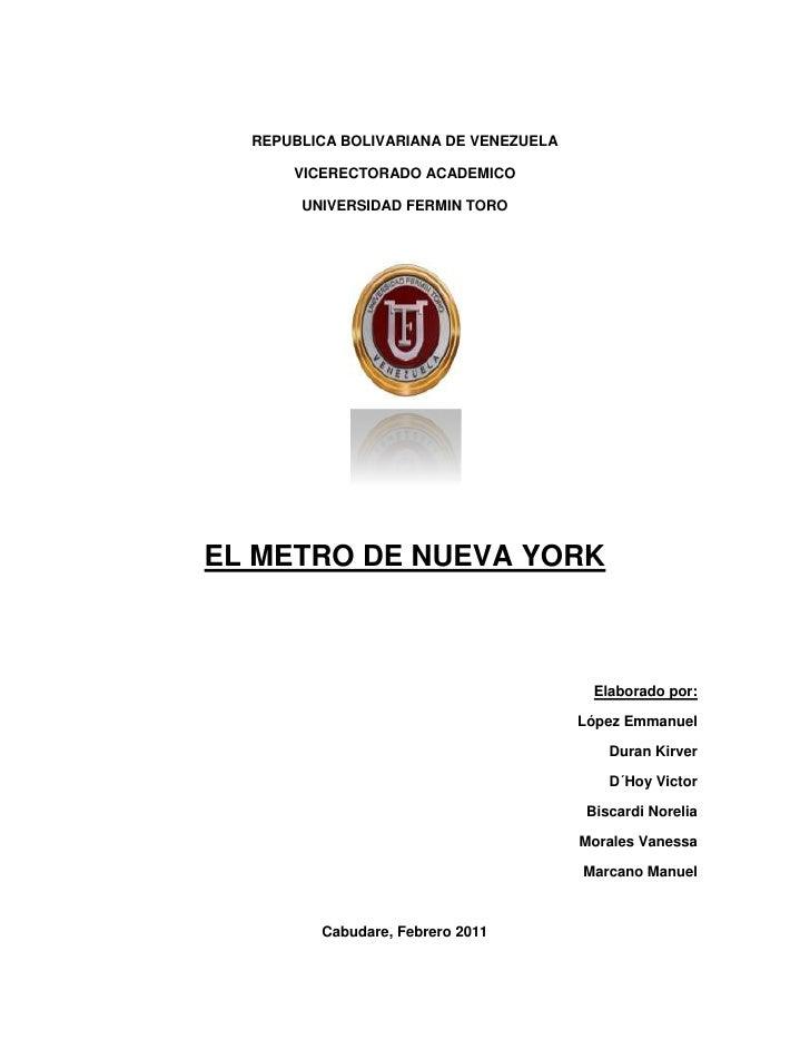 REPUBLICA BOLIVARIANA DE VENEZUELA<br />VICERECTORADO ACADEMICO<br />UNIVERSIDAD FERMIN TORO<br />EL METRO DE NUEVA YORK<b...