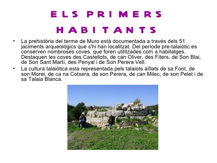 E LS PRI M E RS                 HABI TAN TS•   La prehistòria del terme de Muro està documentada a través dels 51    jacim...