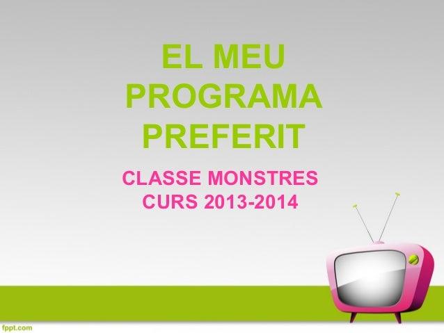 EL MEU PROGRAMA PREFERIT CLASSE MONSTRES CURS 2013-2014