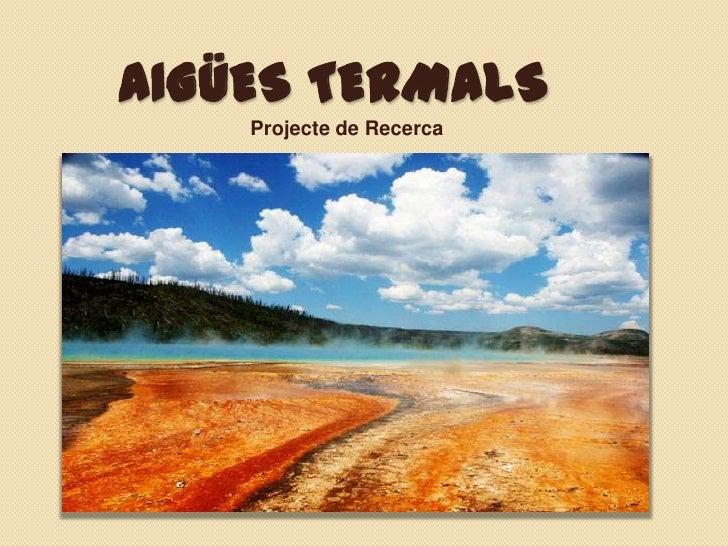 AIGÜES TERMALS    Projecte de Recerca